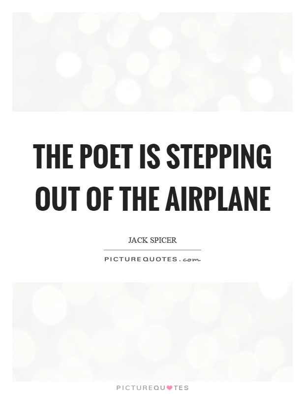 The poet is stepping out of the airplane Picture Quote #1