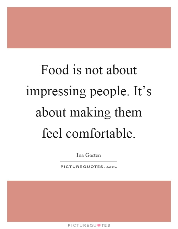 Food is not about impressing people. It's about making them feel comfortable Picture Quote #1