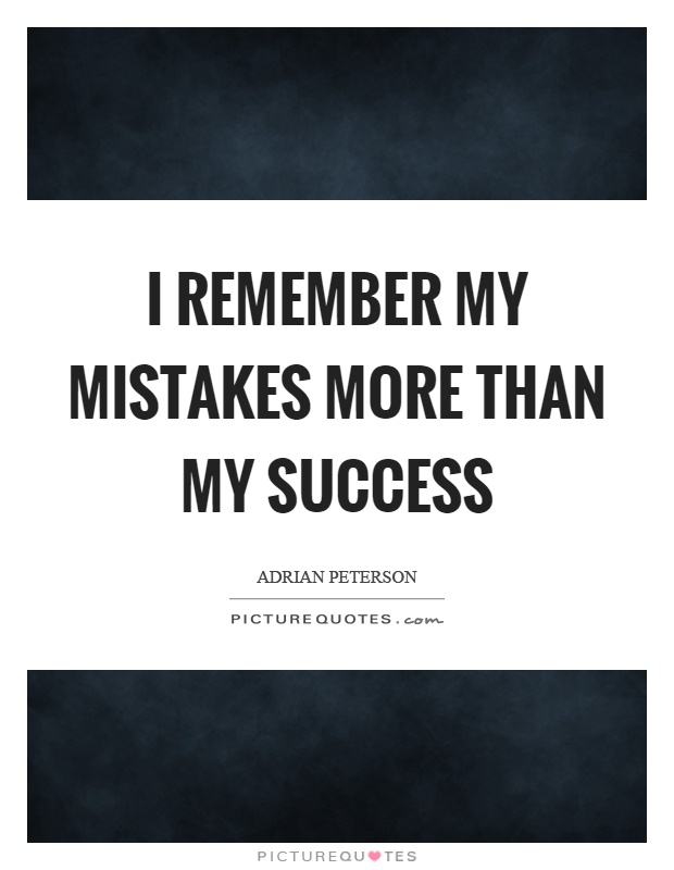I remember my mistakes more than my success Picture Quote #1