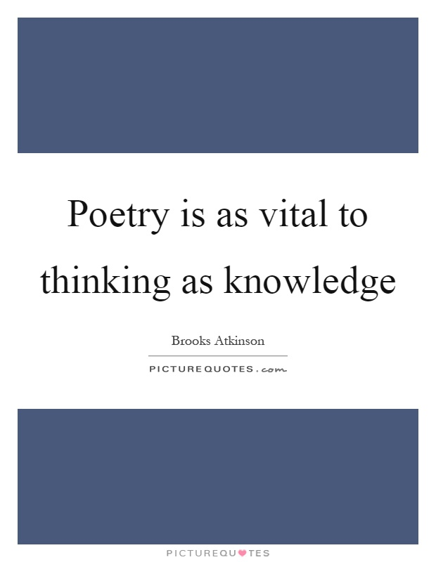 Poetry is as vital to thinking as knowledge Picture Quote #1