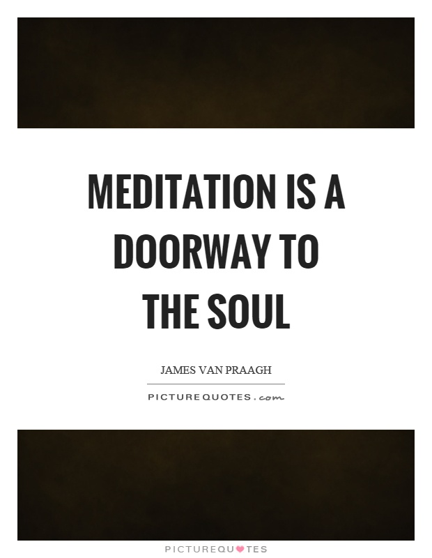 Meditation is a doorway to the soul Picture Quote #1