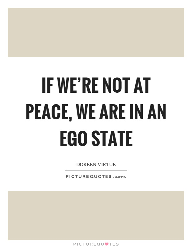 If we're not at peace, we are in an ego state Picture Quote #1
