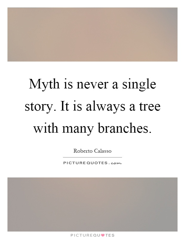 Myth is never a single story. It is always a tree with many branches Picture Quote #1