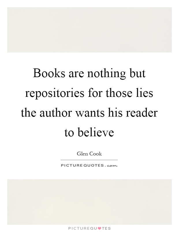 Books are nothing but repositories for those lies the author wants his reader to believe Picture Quote #1