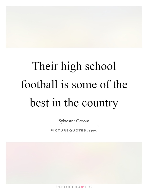 Their high school football is some of the best in the country Picture Quote #1