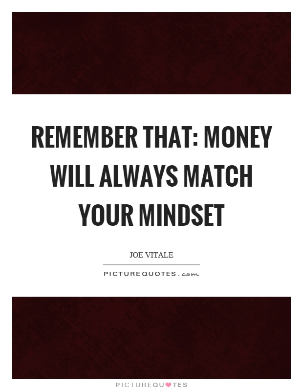Remember that: Money will always match your mindset Picture Quote #1