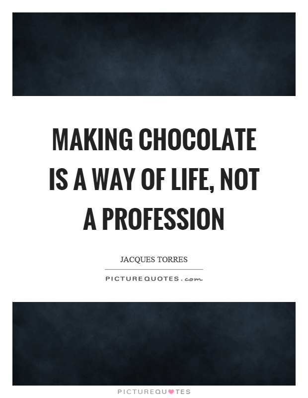 Making chocolate is a way of life, not a profession Picture Quote #1