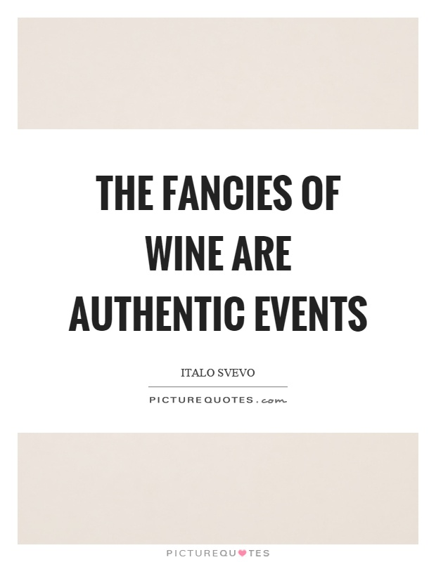 The fancies of wine are authentic events Picture Quote #1