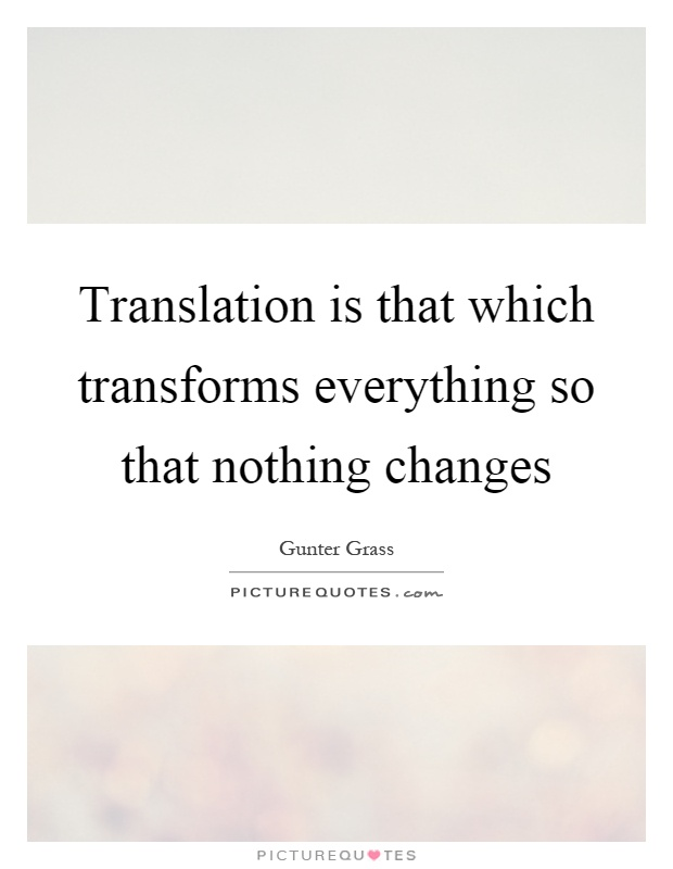Translation is that which transforms everything so that nothing changes Picture Quote #1