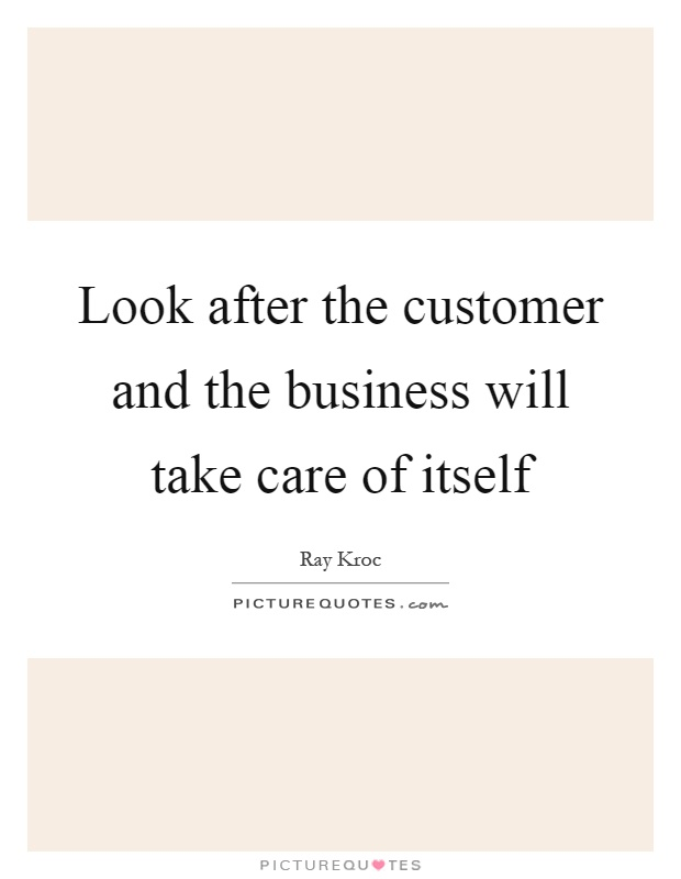 Look after the customer and the business will take care of itself Picture Quote #1