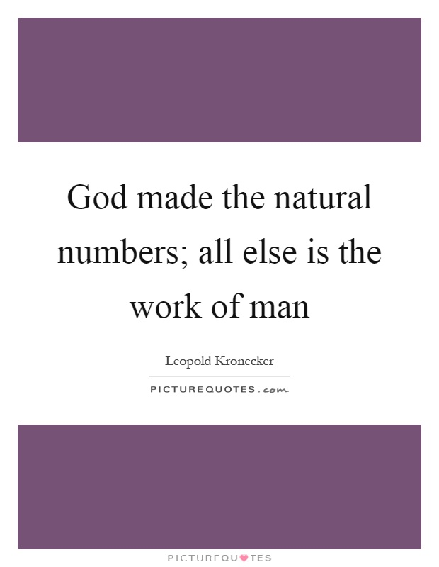 God made the natural numbers; all else is the work of man Picture Quote #1