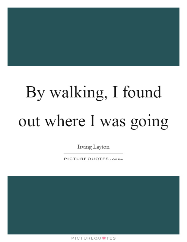By walking, I found out where I was going Picture Quote #1