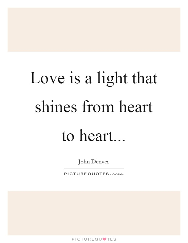 Quotes About Light And Love Amazing Love Is A Light That Shines From Heart To Heart Picture Quotes