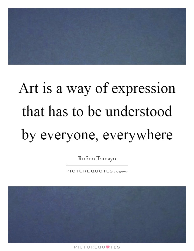 Art is a way of expression that has to be understood by everyone, everywhere Picture Quote #1