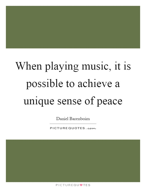 When playing music, it is possible to achieve a unique sense of peace Picture Quote #1
