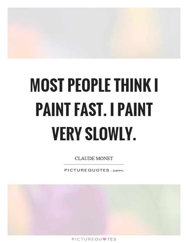 Most people think I paint fast. I paint very slowly Picture Quote #1