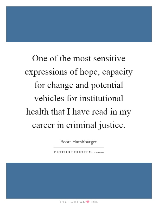 One of the most sensitive expressions of hope, capacity for change and potential vehicles for institutional health that I have read in my career in criminal justice Picture Quote #1