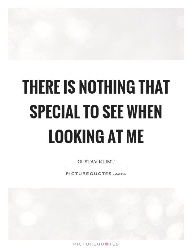 There is nothing that special to see when looking at me Picture Quote #1