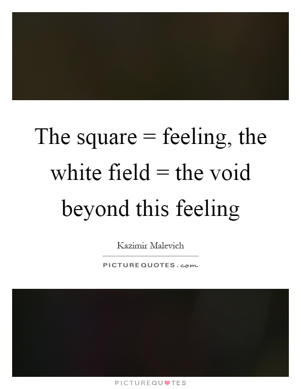 The square = feeling, the white field = the void beyond this feeling Picture Quote #1