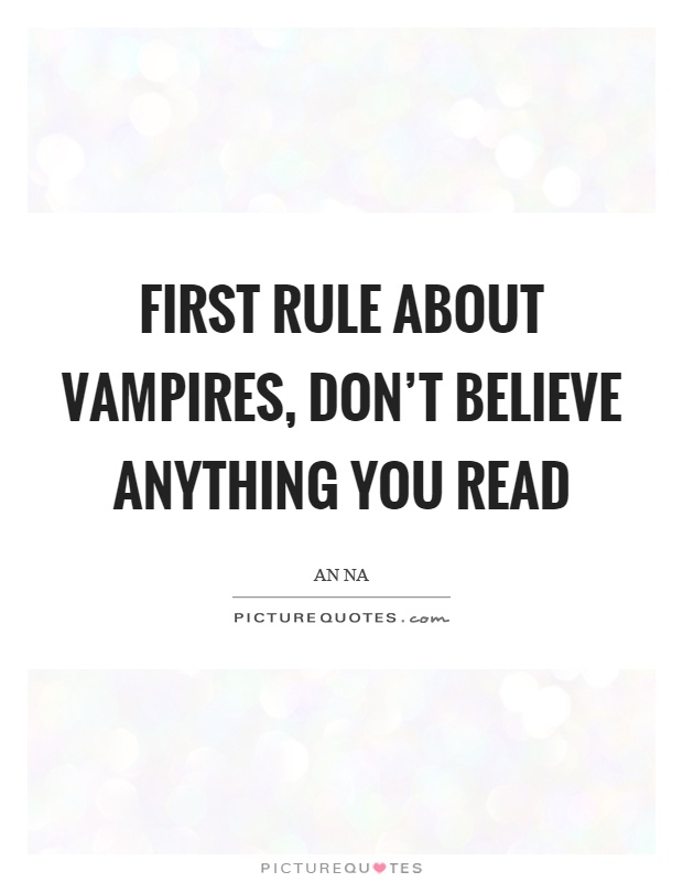 First rule about vampires, don't believe anything you read Picture Quote #1