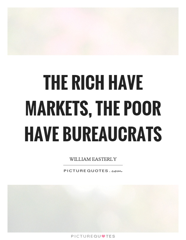 The rich have markets, the poor have bureaucrats Picture Quote #1