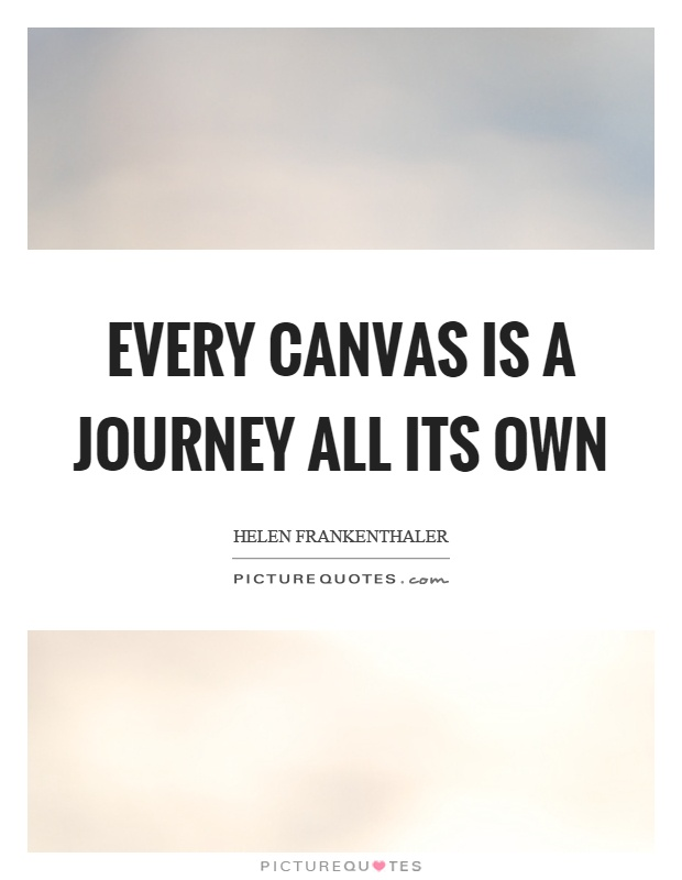 Every canvas is a journey all its own Picture Quote #1