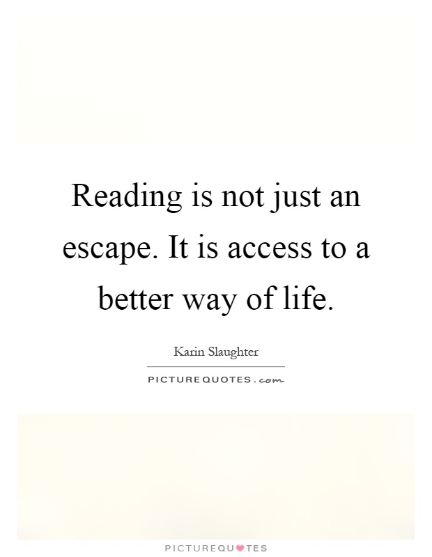 Reading is not just an escape. It is access to a better way of life Picture Quote #1
