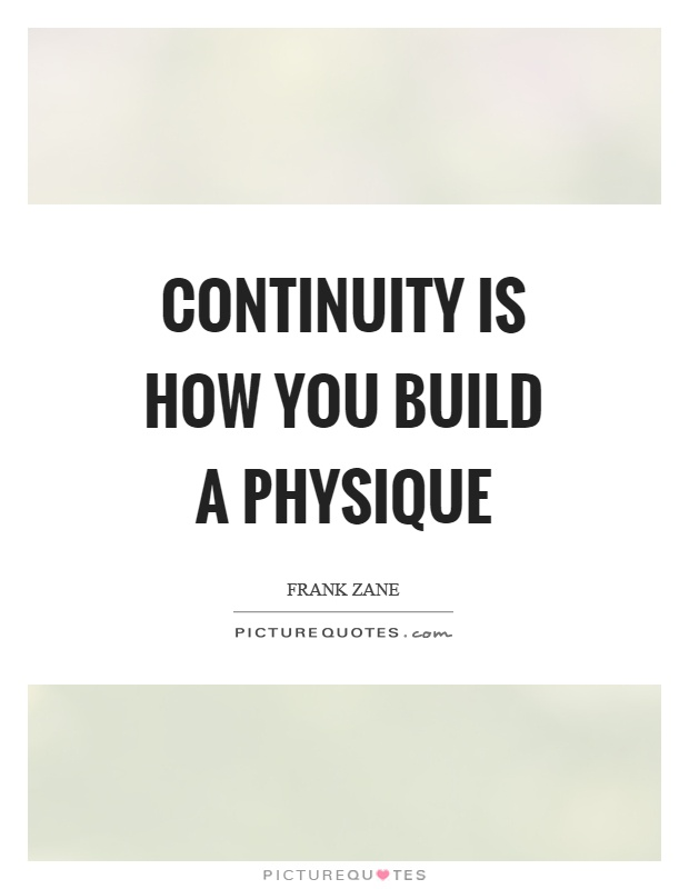 Continuity is how you build a physique Picture Quote #1