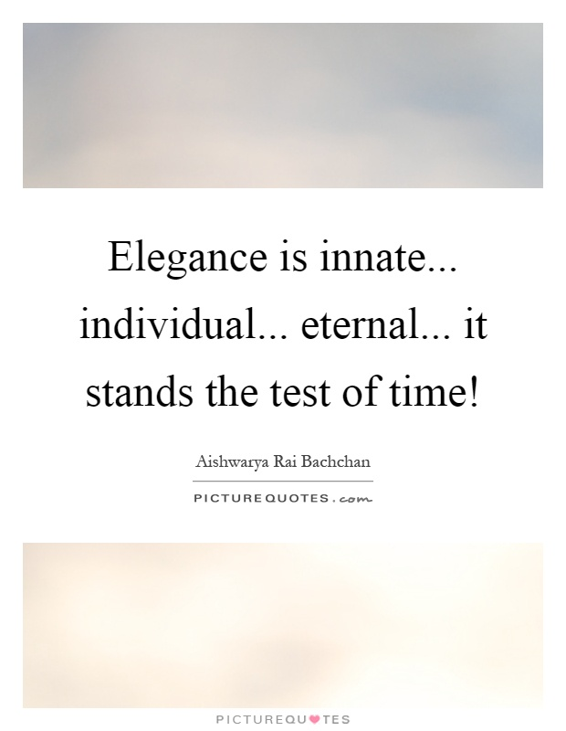 Elegance is innate... individual... eternal... it stands the test of time! Picture Quote #1