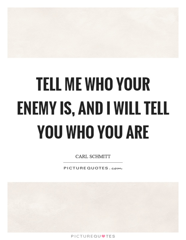 Tell me who your enemy is, and I will tell you who you are Picture Quote #1