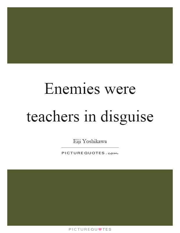 Enemies were teachers in disguise Picture Quote #1