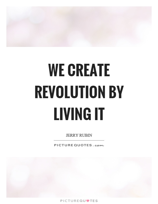 We create revolution by living it Picture Quote #1