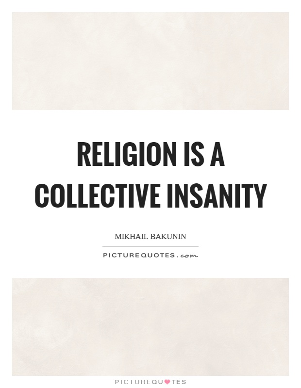 Religion is a collective insanity Picture Quote #1