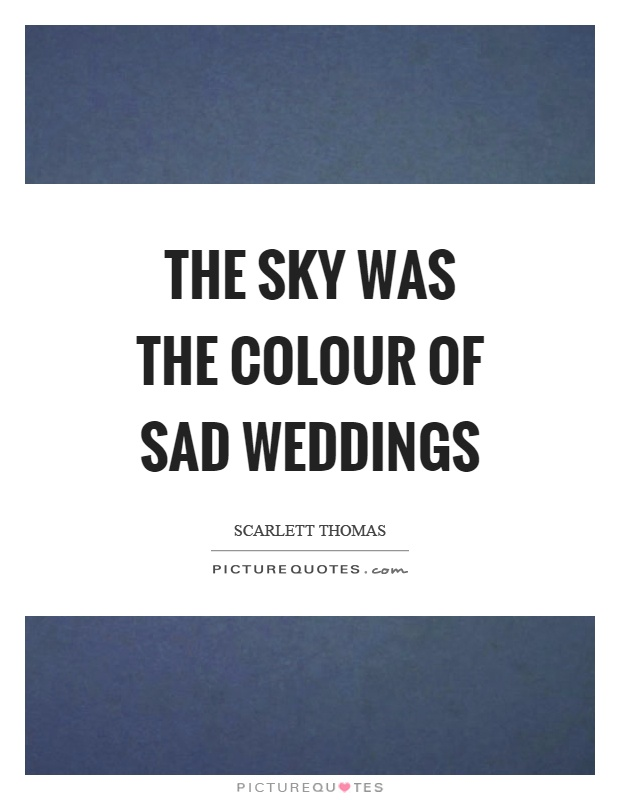 the sky was the colour of sad weddings picture quotes