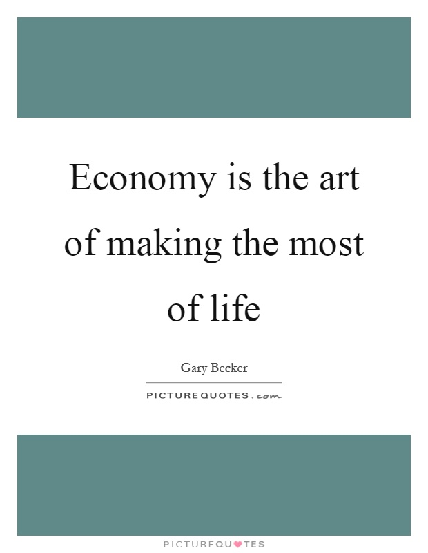 Economy is the art of making the most of life Picture Quote #1