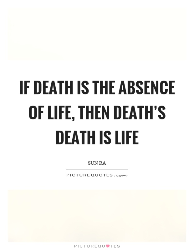 If death is the absence of life, then death's death is life Picture Quote #1