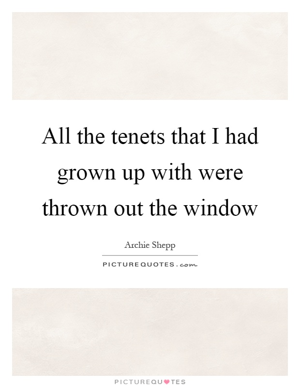 All the tenets that I had grown up with were thrown out the window Picture Quote #1