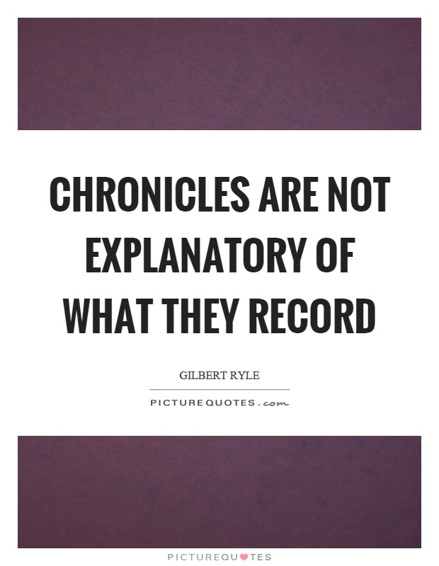 Chronicles are not explanatory of what they record Picture Quote #1