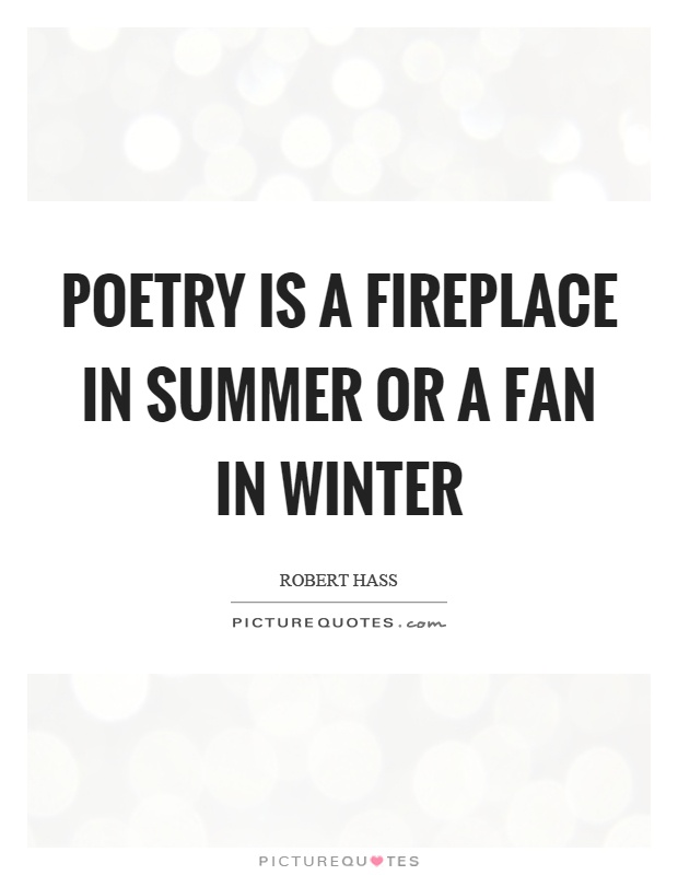 Poetry is a fireplace in summer or a fan in winter Picture Quote #1
