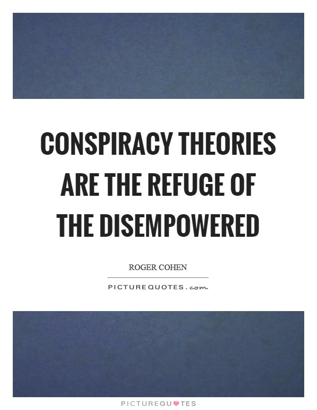 Conspiracy theories are the refuge of the disempowered Picture Quote #1