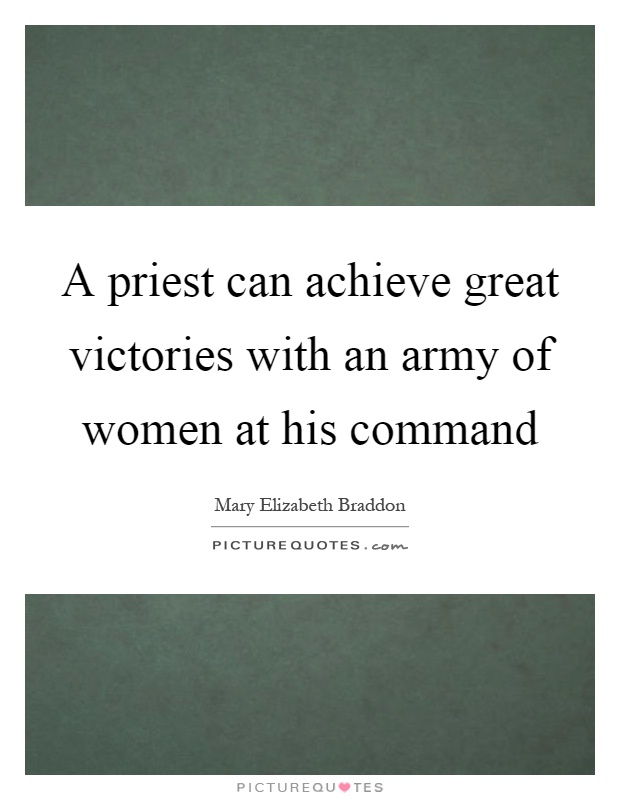 A priest can achieve great victories with an army of women at his command Picture Quote #1