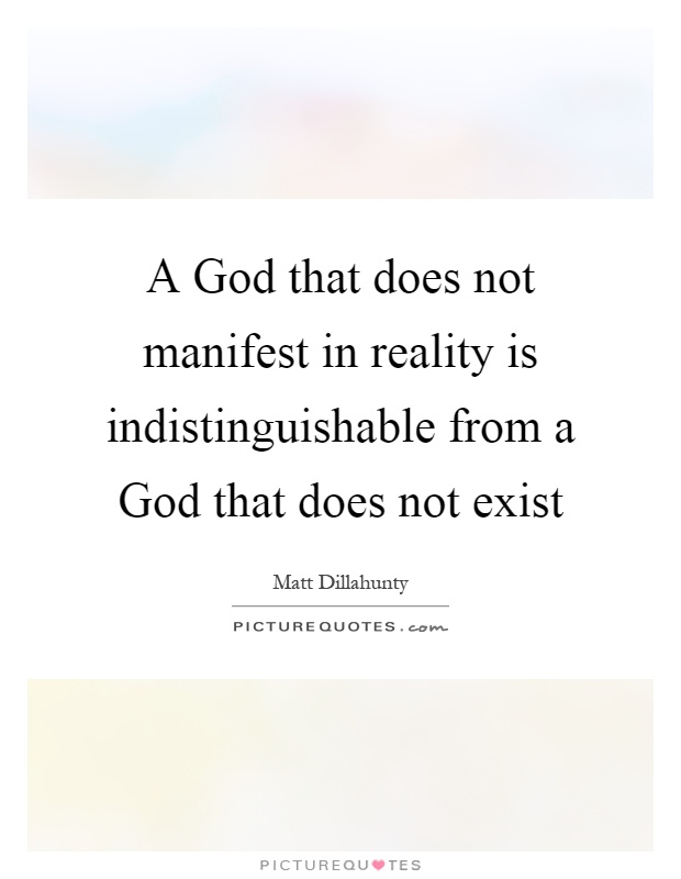 A God that does not manifest in reality is indistinguishable from a God that does not exist Picture Quote #1