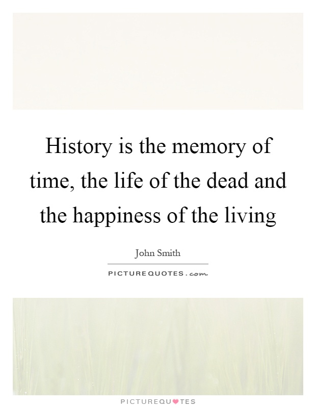History is the memory of time, the life of the dead and the happiness of the living Picture Quote #1