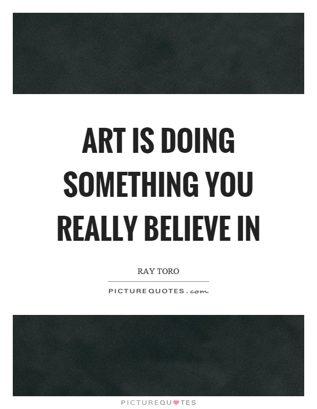 Art is doing something you really believe in Picture Quote #1