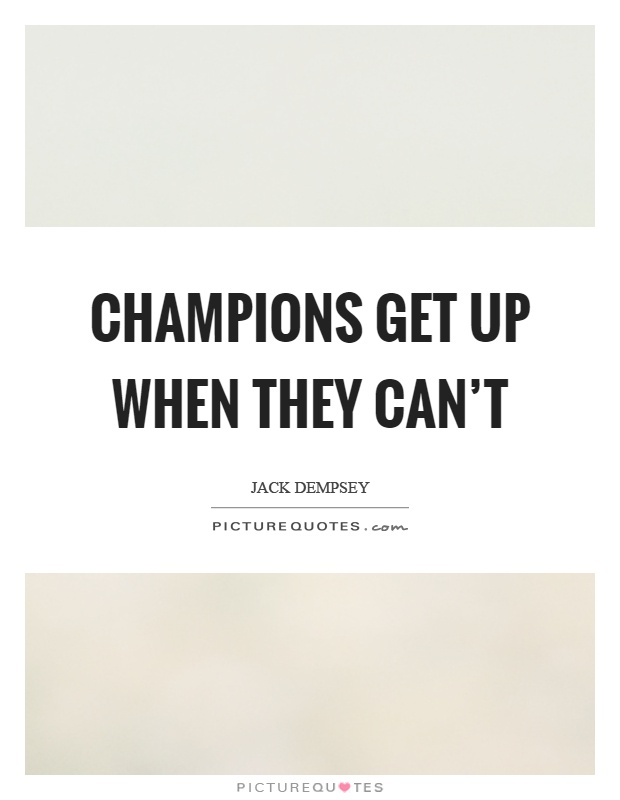 Champions get up when they can't Picture Quote #1