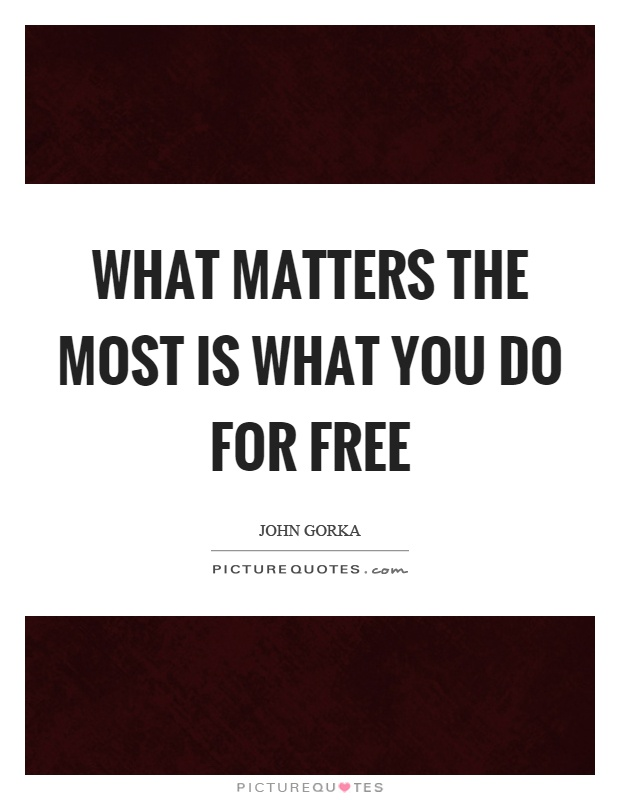 What matters the most is what you do for free Picture Quote #1