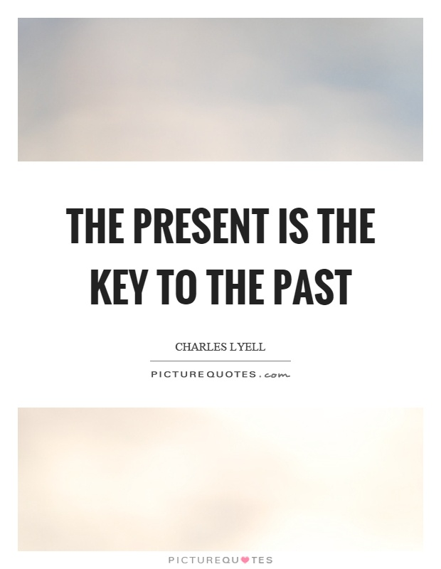The present is the key to the past Picture Quote #1