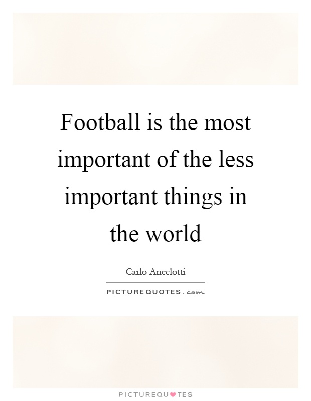 Football is the most important of the less important things in the world Picture Quote #1