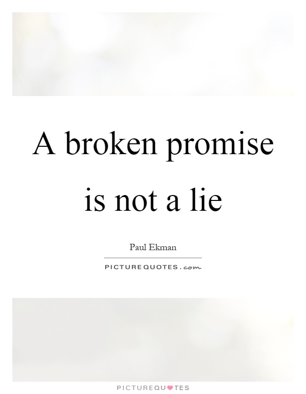 A broken promise is not a lie Picture Quote #1