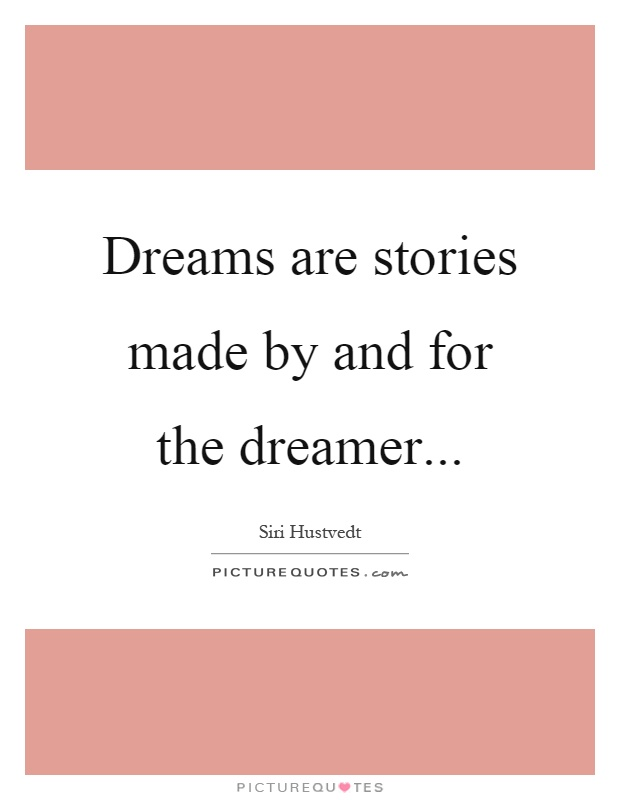 Dreams are stories made by and for the dreamer Picture Quote #1